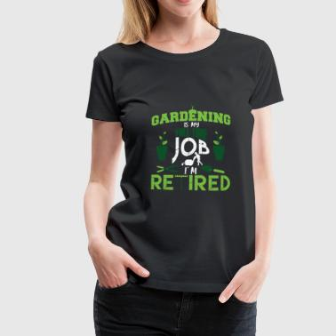 Gardener in pension full time job - Women's Premium T-Shirt
