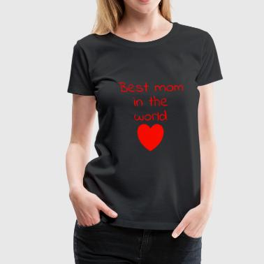 Best mom in the world - Frauen Premium T-Shirt