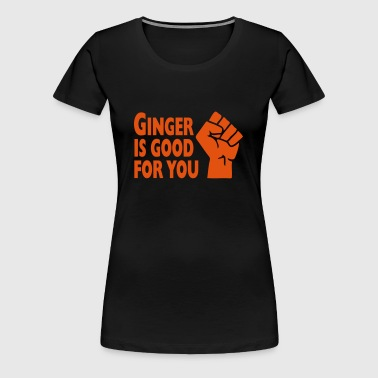 Ginger Is Good For You - Women's Premium T-Shirt