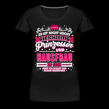 Princess and housewife - Women's Premium T-Shirt