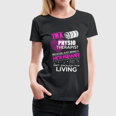 Fysioterapeutti - Physio Therapist Shirt Housewife - Naisten premium t-paita