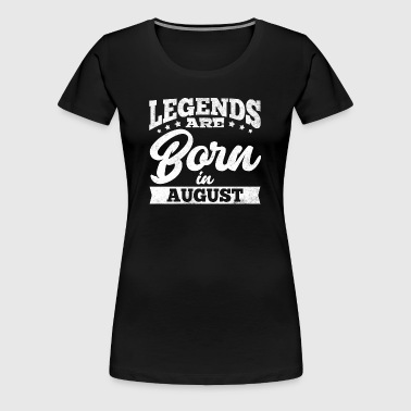 Legends Are Born In August - Women's Premium T-Shirt