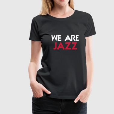 We are Jazz - Naisten premium t-paita