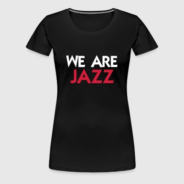 We are Jazz - Vrouwen Premium T-shirt
