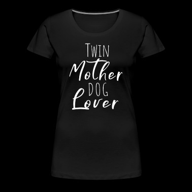 Twins Mother Dog Lover Gift Mother of Twins - Women's Premium T-Shirt