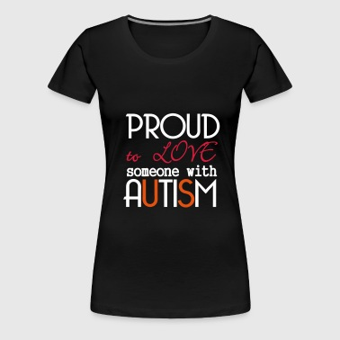 Love someone with Autism - Women's Premium T-Shirt