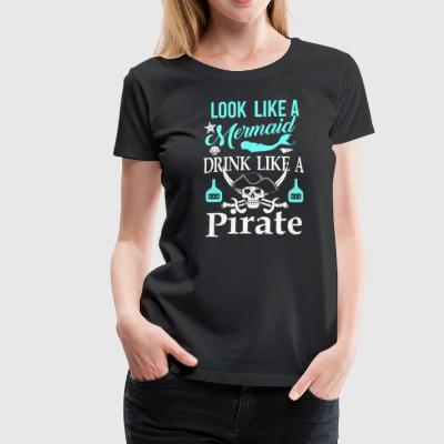Look like a mermaid drink left a pirate - Women's Premium T-Shirt