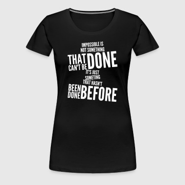 impossible - Vrouwen Premium T-shirt