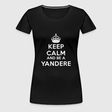 Keep calm and be a yandere - Maglietta Premium da donna