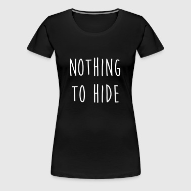 Nothing to Hide / Style / Mode / Swag / Vogue - Women's Premium T-Shirt