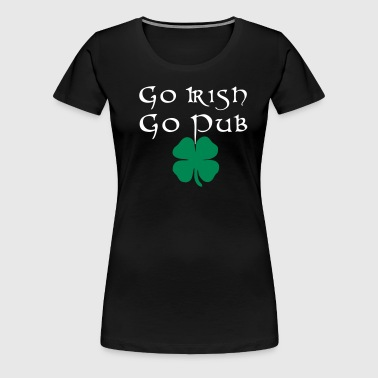 Go Irish Go Pub Irland irisch St Patricks Day - Frauen Premium T-Shirt