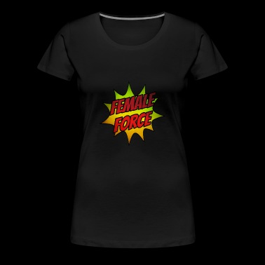 Female Force - Women's Power was yesterday! - Women's Premium T-Shirt