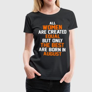 All women the best are born in August - Women's Premium T-Shirt