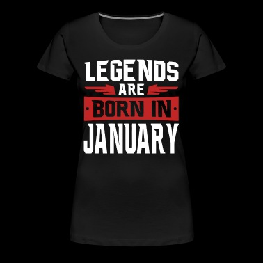 Legends are born in January - Women's Premium T-Shirt