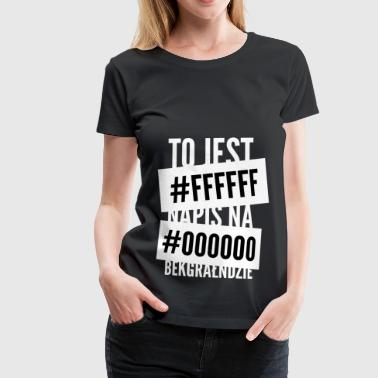 This is the inscription on #ffffff # 000000 bekgrałndzie - Women's Premium T-Shirt
