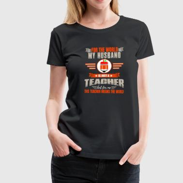 Teacher husband gift - Women's Premium T-Shirt
