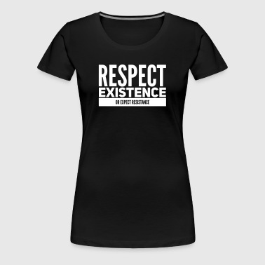respect existence or expect resistance - Vrouwen Premium T-shirt