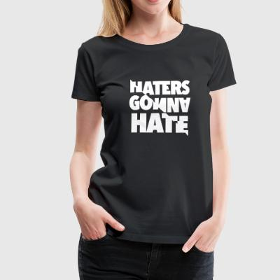 Haters gonna hate - Premium T-skjorte for kvinner