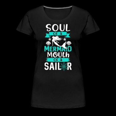 Soul of a Mermaid - Mouth of a Sailor - Women's Premium T-Shirt