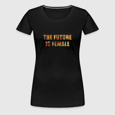 The Future Is Female, Women, Birthday, Color - Women's Premium T-Shirt