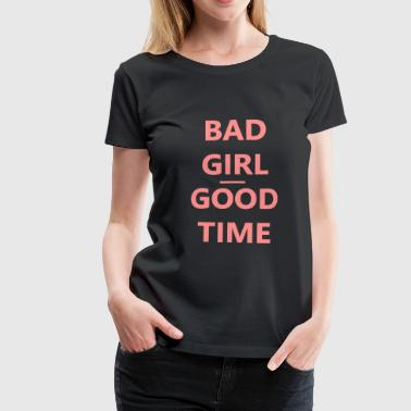 bad gorl good time - Frauen Premium T-Shirt