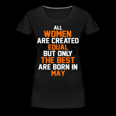 All women the best are born in May - Women's Premium T-Shirt