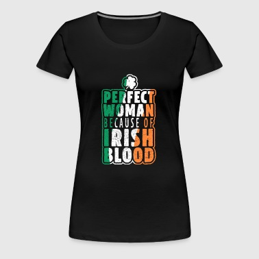 Perfect Woman because of Irish Blood - Women's Premium T-Shirt