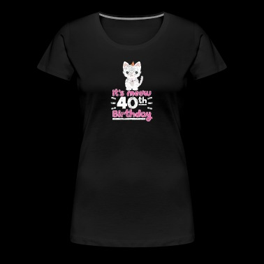 It's meow 40th Birthday! Birthday Sweet Cat - Women's Premium T-Shirt