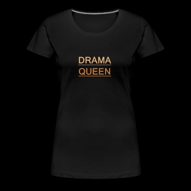 DRAMA QUEEN PRINCESS FRIENDS FRIENDSHIP - Women's Premium T-Shirt
