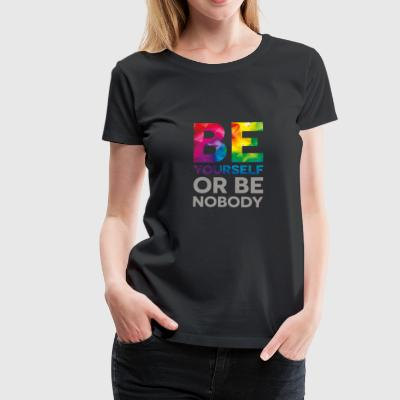 Be your self or be nobody - Women's Premium T-Shirt