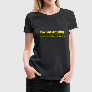 I am not arguing - Women's Premium T-Shirt
