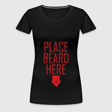 Place Beard Here - Bart Bearded Hipps - Vrouwen Premium T-shirt