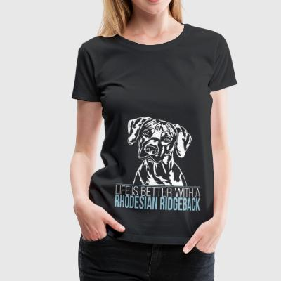 Life is better with a Rhodesian Ridgeback - Frauen Premium T-Shirt