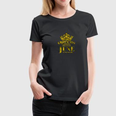 QUEENS are born ins JUNE - Frauen Premium T-Shirt