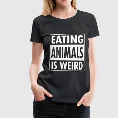 Vegan - Eating Animals Is Weird - Vrouwen Premium T-shirt