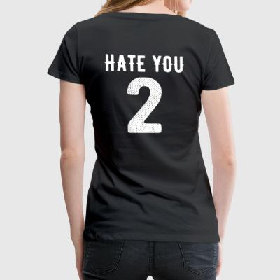 Hater deg 2 - to to love-hate Trickot - Premium T-skjorte for kvinner