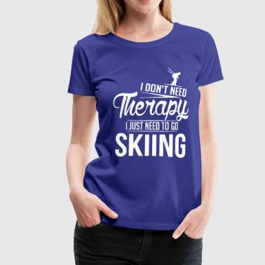 I don't need therapy, I just need to go skiing - Frauen Premium T-Shirt
