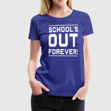 Schools Out Forever - Women's Premium T-Shirt