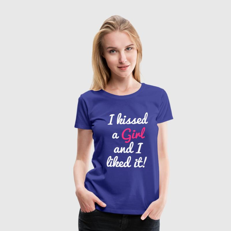 I Kissed a Girl And I Liked It - Women's Premium T-Shirt
