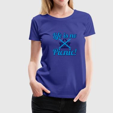 Life is no Picnic - Vrouwen Premium T-shirt
