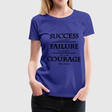 success, failure, courage - Premium T-skjorte for kvinner