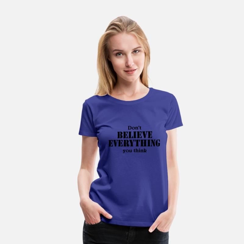 Alles T-Shirts - Don't believe everything you think - Vrouwen premium T-shirt koningsblauw