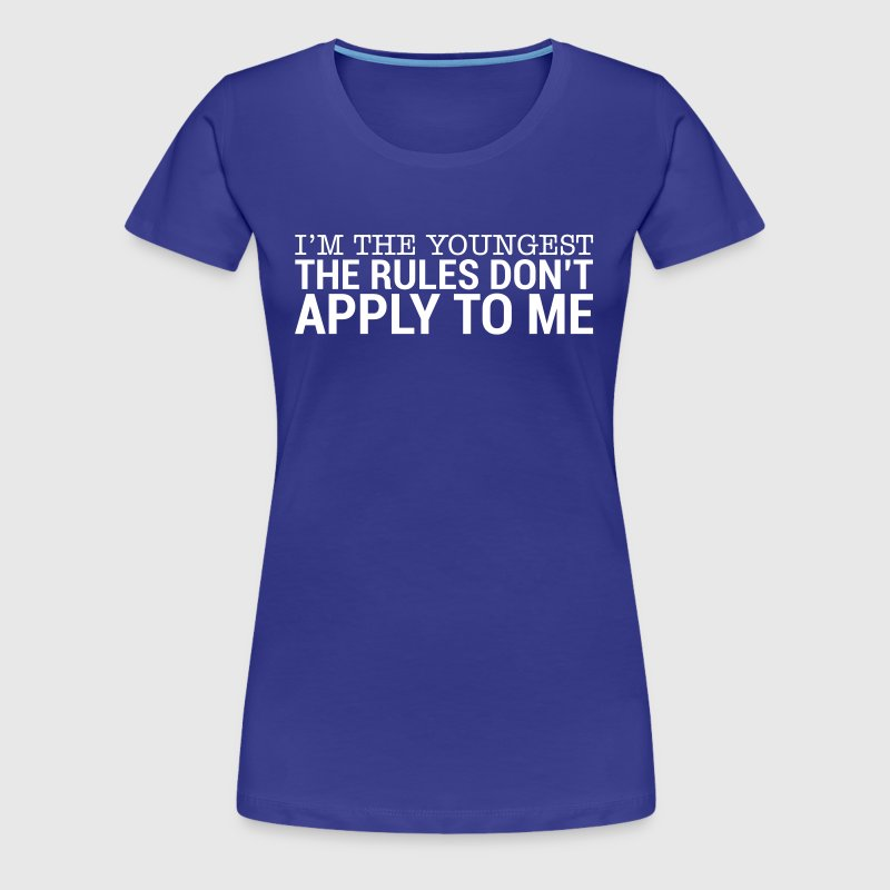 I'm The Youngest - The Rules Don't Apply To Me (3) - Women's Premium T-Shirt