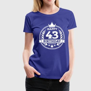 Happy 43. Birthday - Frauen Premium T-Shirt