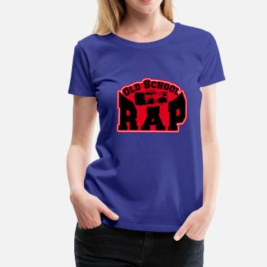 Rap Old School old school rap - T-shirt Premium Femme