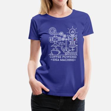 Coffee powered Idea Machine - T-shirt premium Femme