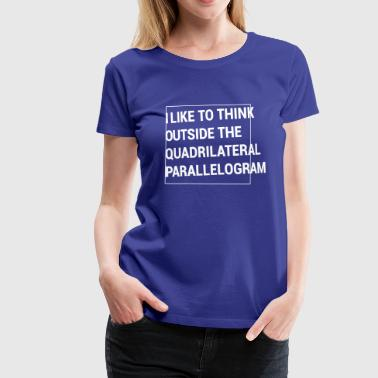 Parallelogram Think outside the Quadrilateral Parallelogram - Women's Premium T-Shirt