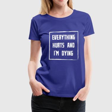 Everything Hurts and Im Dying weiss - Frauen Premium T-Shirt