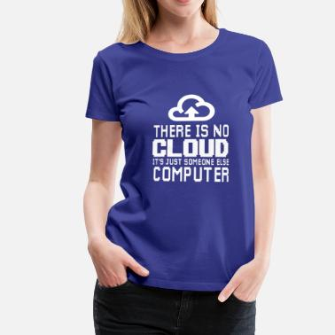 Cloud Computing There is no Cloud it's just someone else Computer - Camiseta premium mujer