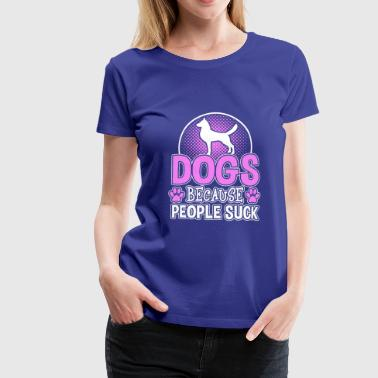 Dogs Because People Suck - Frauen Premium T-Shirt